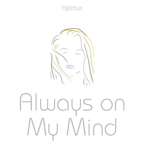 Always On My Mind by Hjortur