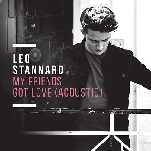 My Friends Got Love (Acoustic) by Leo Stannard