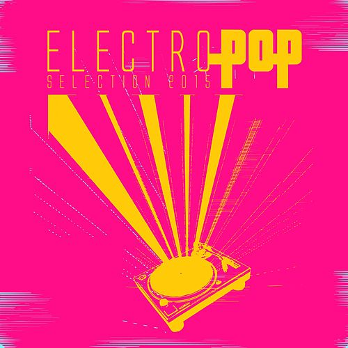 Electro Pop Selection 2015 by Various Artists