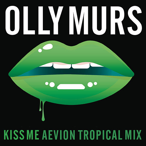 Kiss Me (Aevion Tropical Mix) by Olly Murs