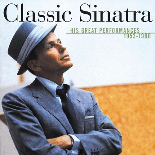 Classic Sinatra - His Great Performances 1953-1960 by Frank Sinatra