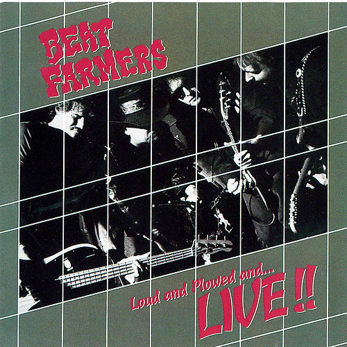 Loud And Plowed And...Live! by Beat Farmers