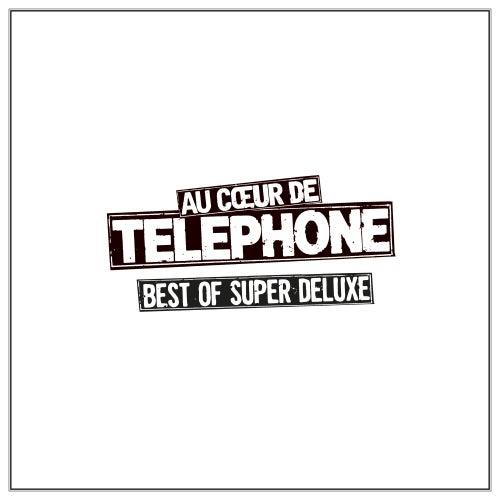 Au coeur de Telephone -  Best Of Super Deluxe (Remasterisé en 2015) de Téléphone