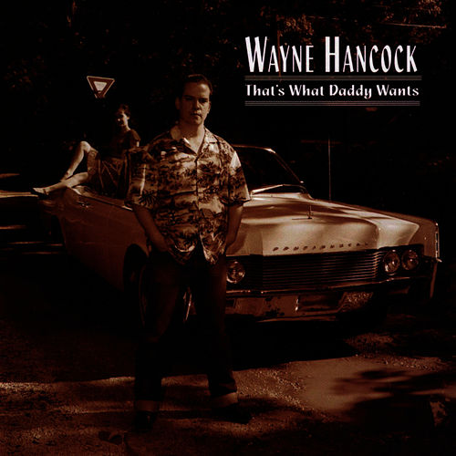 That's What Daddy Wants by Wayne Hancock