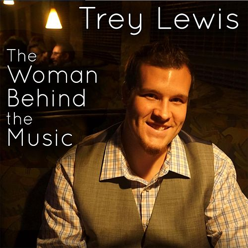 The Woman Behind the Music by Trey Lewis