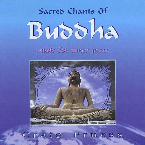 Sacred Chants of Buddha von Craig Pruess