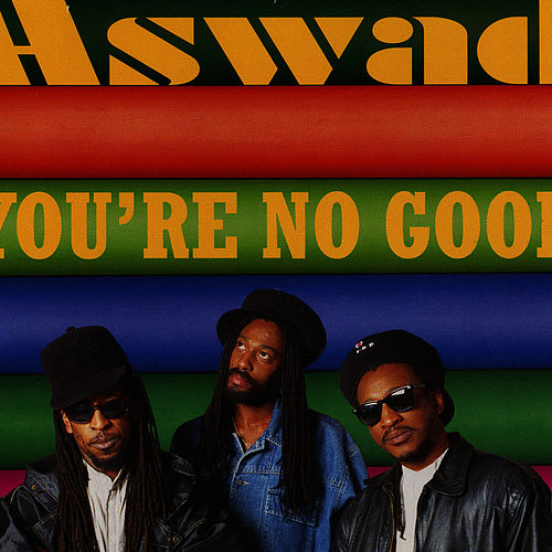 You're No Good de Aswad