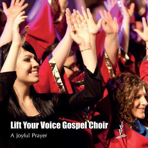 A Joyful Prayer by Lift Your Voice Gospel Choir