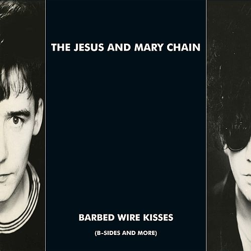 Barbed Wire Kisses (B-Sides and More) by The Jesus and Mary Chain