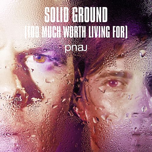Solid Ground (Too Much Worth Living For) [Remixes] by PNAU
