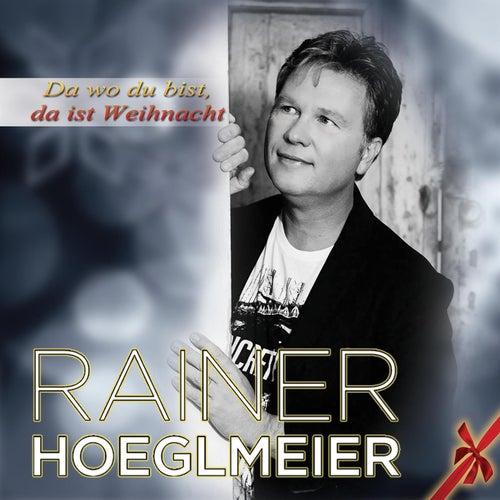 Da wo du bist, da ist Weihnacht by Rainer Hoeglmeier