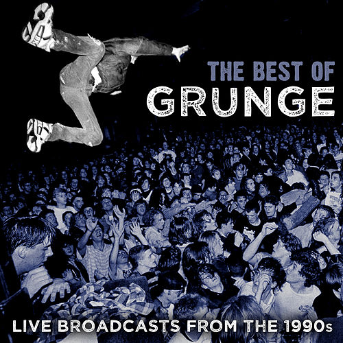 The Best of Grunge – Live Broadcasts from the 1990s by Various Artists