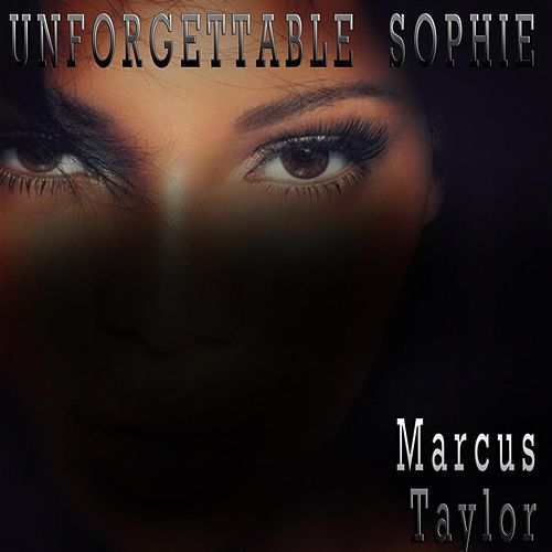 Unforgettable Sophie by Marcus Taylor