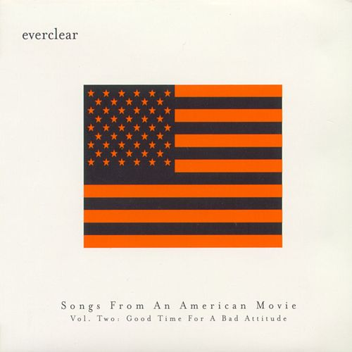 Songs From An American Movie:  Good Time For A Bad Attitude by Everclear