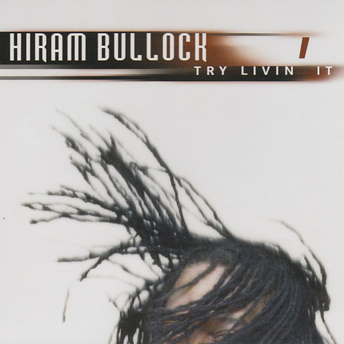 Try Livin It by Hiram Bullock