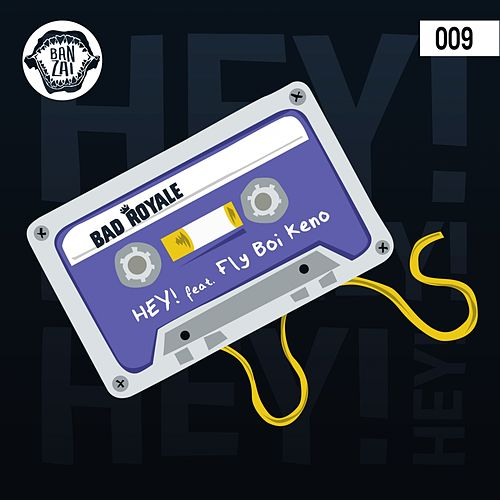 Hey! (feat. Fly Boi Keno) di Bad Royale
