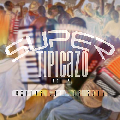 Súper Tipicazo, Vol. 2 (Éxitos Latinos 2015) de Various Artists