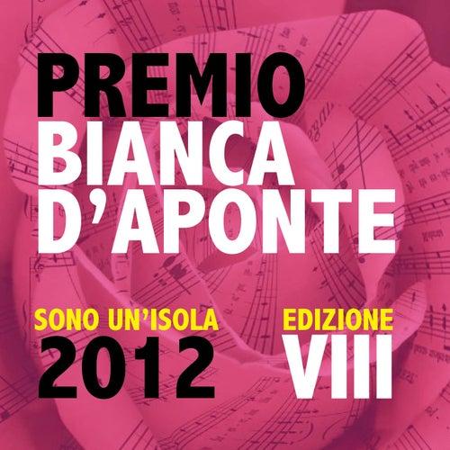 Premio Bianca D'Aponte: sono un'isola, 2012 (Edizione VIII) by Various Artists