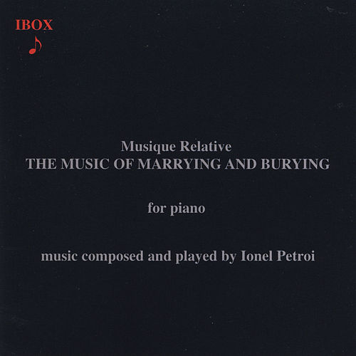 Musique Relative: The Music of Marrying and Burying von Ionel Petroi