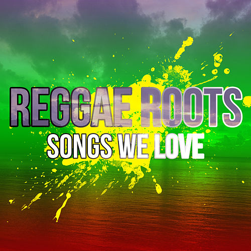 100 Reggae Roots Songs We Love de Various Artists