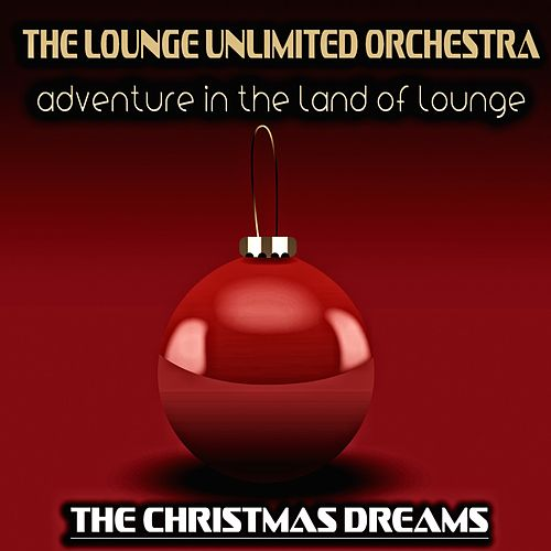 Adventure in the Land of Lounge (The Christmas Dreams) von The Lounge Unlimited Orchestra