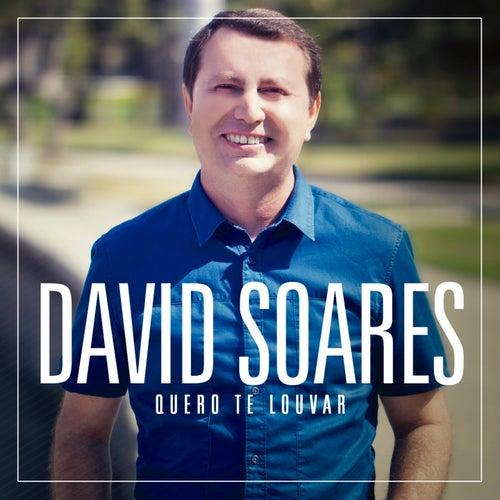 Quero Te Louvar de David Soares