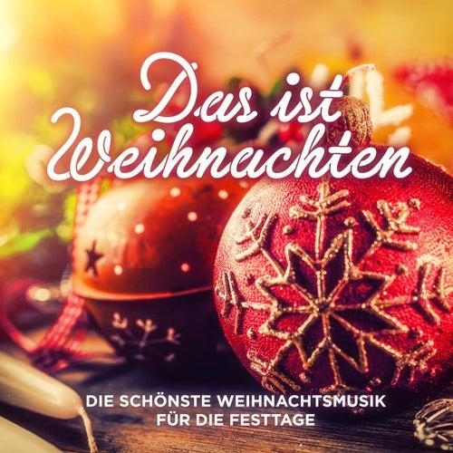 Das Ist Weihnachten (Die Schönste Weihnachtsmusik Für Die Festtage) von Various Artists