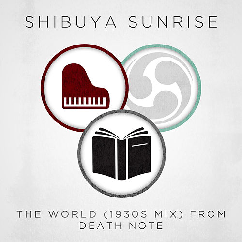 The World (From Death Note) by Shibuya Sunrise