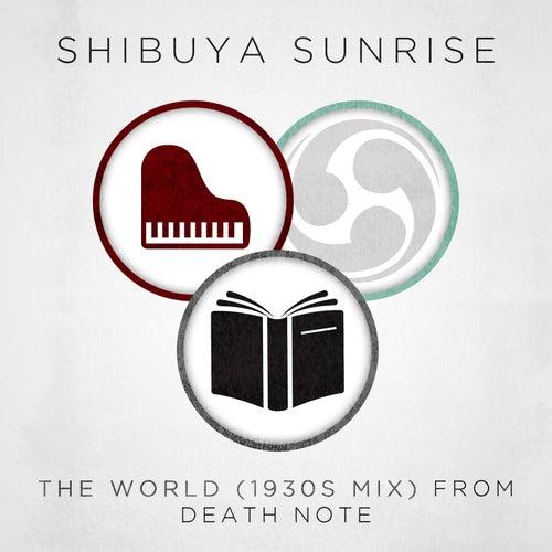 The World (From Death Note) de Shibuya Sunrise