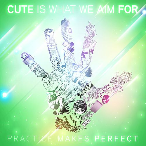 Practice Makes Perfect by Cute Is What We Aim For