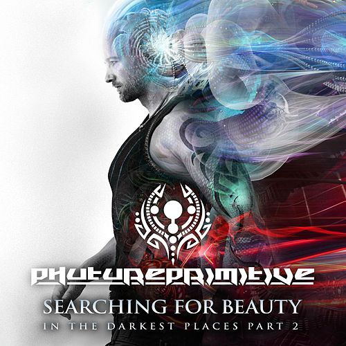 Searching for Beauty in the Darkest Places, Pt. 2 de Phutureprimitive
