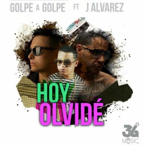 Hoy Olvide (feat. J Alvarez) de Golpe a golpe