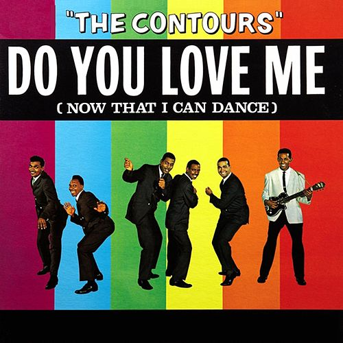 Do You Love Me (Now That I Can Dance) by The Contours