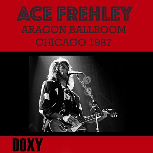 Aragon Ballroom, Chicago, September 4th, 1987 (Doxy Collection, Remastered, Live on Fm Broadcasting) de Ace Frehley