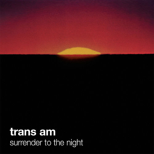 Surrender To The Night by Trans Am