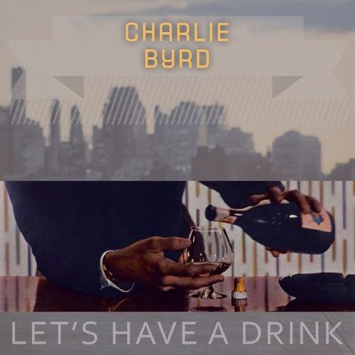 Lets Have A Drink von Charlie Byrd