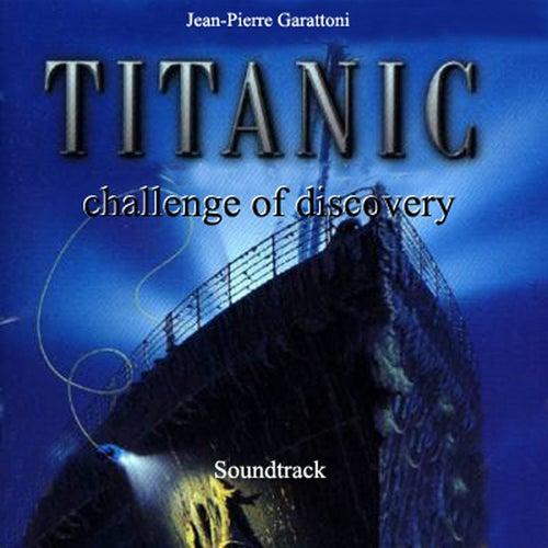 Titanic - Challenge Of Discovery by Jean-Pierre Garattoni