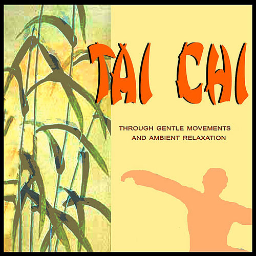 Tai Chi - Trough Gentle Movements And Ambient Relaxation by Jean-Pierre Garattoni