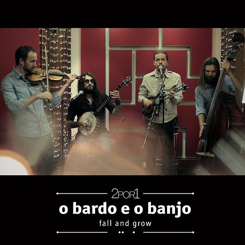 Fall and Grow (Projeto 2por1) de O Bardo E O Banjo