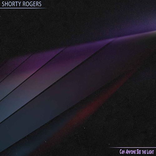 Can Anyone See The Light de Shorty Rogers