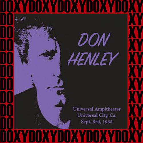 Universal Ampitheater, Universal City, Ca. Sept. 3rd, 1985 (Doxy Collection, Remastered, Live on Fm Broadcasting) by Don Henley