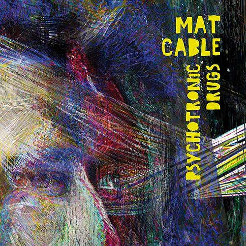 Psychotronic Drugs by Mat Cable