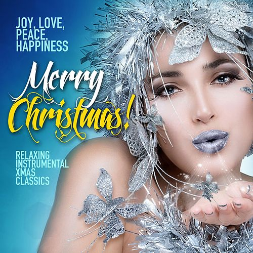 Joy, Love, Peace, Happiness: Merry Christmas! (Relaxing Instrumental Xmas Classics) de Various Artists