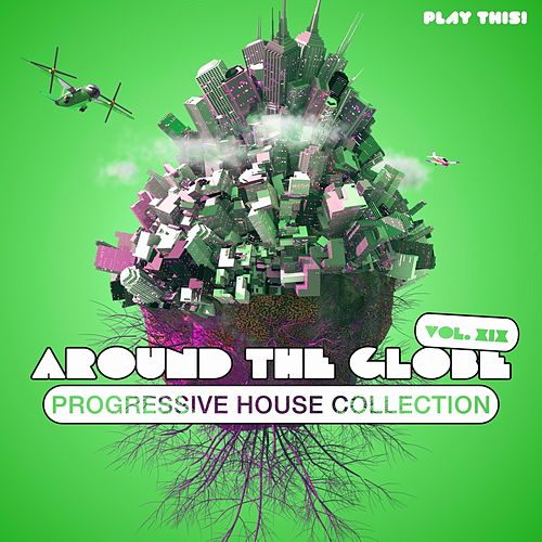 Around the Globe, Vol. 19 - Progressive House Collection von Various Artists