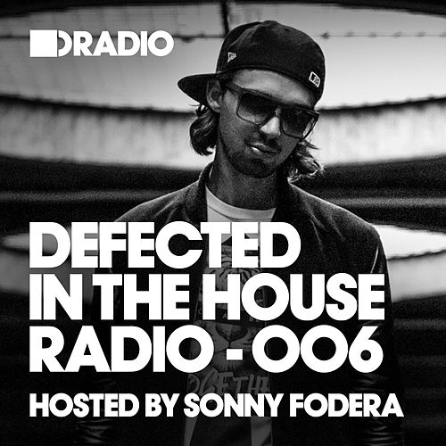 Defected In The House Radio Show: Episode 006 (hosted by Sonny Fodera) by Various Artists