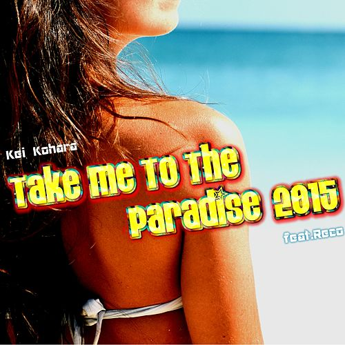 Take Me To The Paradise (2015) (feat. Reco) by Kei Kohara