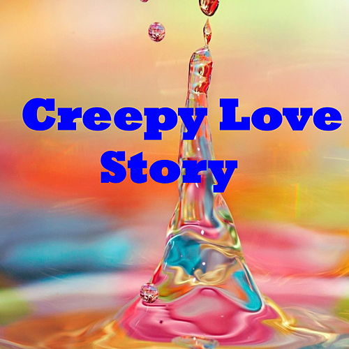 Creepy Love Story by Various Artists