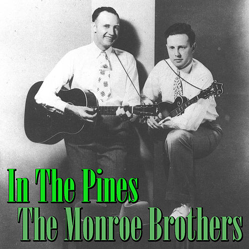 In The Pines by The Monroe Brothers