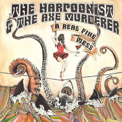 A Real Fine Mess (Deluxe Version) by The Harpoonist & The Axe Murderer