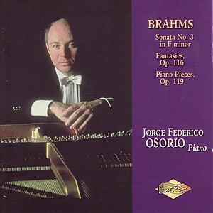 BRAHMS: Piano Sonata No.3 / Fantasies / Piano Pieces, Op. 119 by Jorge Federico Osorio